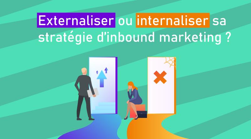 Internaliser-ou-externaliser-sa-stratégie-d'inbound-marketing