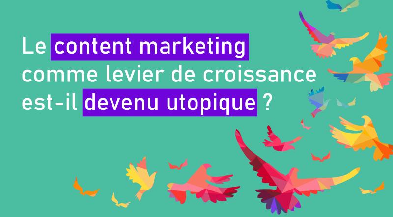 Le-content-marketing-comme-levier-de-croissance-est-il-devenu-utopique