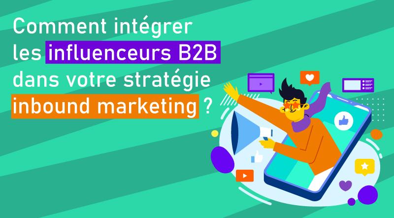 Comment-intégrer-les-influenceurs-B2B-dans-votre-stratégie-d'inbound-marketing