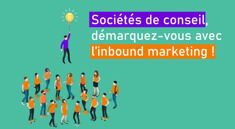 Sociétés-de-conseil-démarquez-vous-grâce-à-l'inbound-marketing