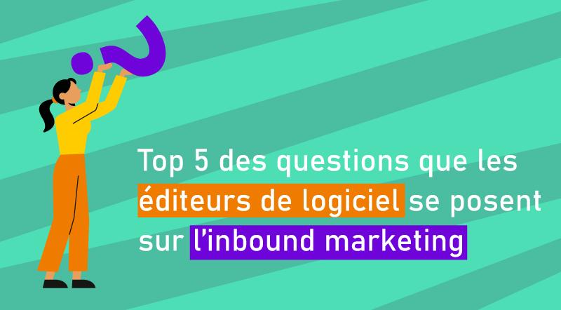 Top-5-des-questions-que-les-éditeurs-de-logiciel-se-posent-sur-l'inbound-marketing