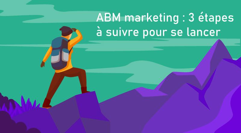 ABM-Marketing-3-étapes-à-suivre-pour-se-lancer-comment-mettre-en-place-ABM