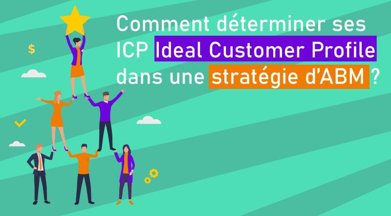 Comment-déterminer-ses-ICP-Ideal-customer-profile-dans-une-stratégie-ABM