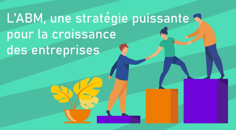 L'ABM-une-stratégie-puissante-pour-la-croissance-des-entreprises