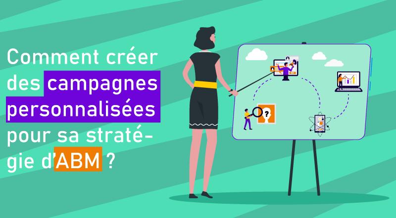comment-creer-des-campagnes-adaptees-et-personnalisees-pour-une-strategie-d-ABM